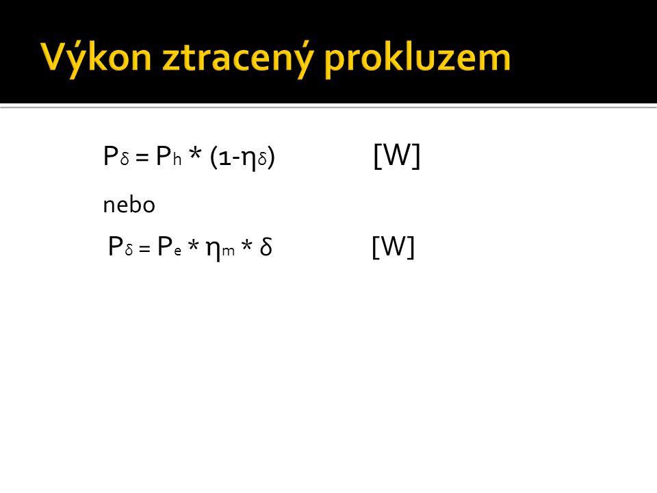 P δ = P h * (1-η δ ) [W] nebo P δ = P e * η m * δ [W]