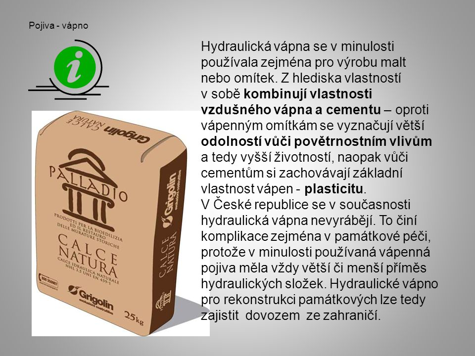 Pojiva - vápno Hydraulická vápna se v minulosti používala zejména pro výrobu malt nebo omítek. Z hlediska vlastností v sobě kombinují vlastnosti vzduš
