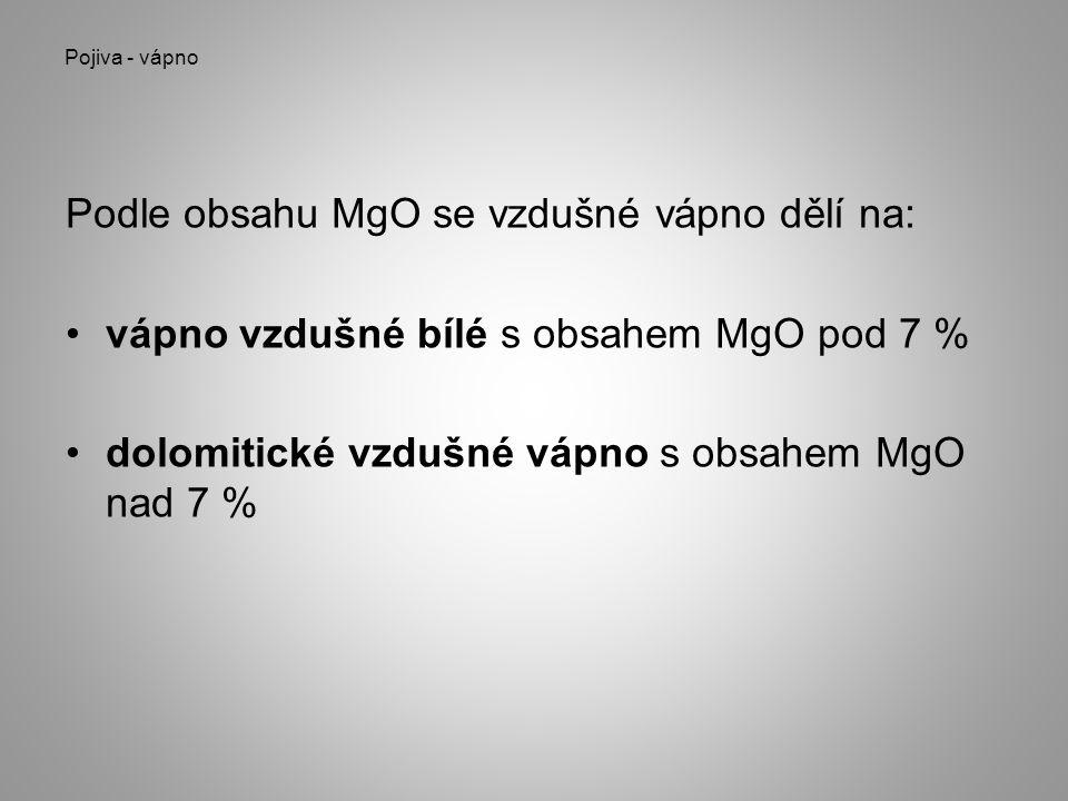 Pojiva - vápno Podle obsahu MgO se vzdušné vápno dělí na: •vápno vzdušné bílé s obsahem MgO pod 7 % •dolomitické vzdušné vápno s obsahem MgO nad 7 %