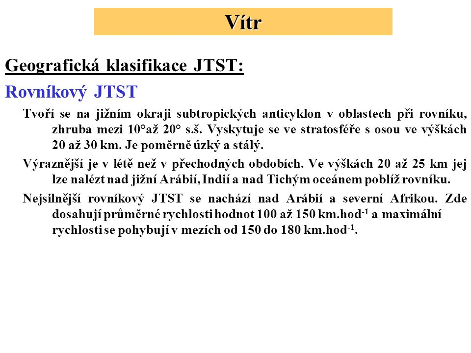 Geografická klasifikace JTST: Rovníkový JTST Tvoří se na jižním okraji subtropických anticyklon v oblastech při rovníku, zhruba mezi 10°až 20° s.š.