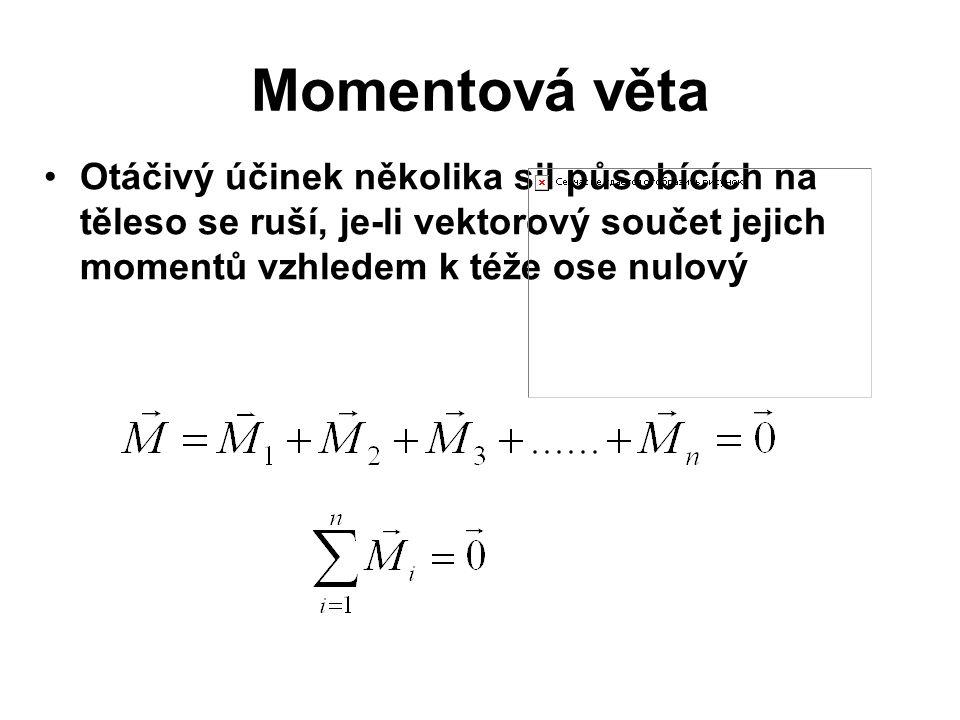 Momentová věta •Otáčivý účinek několika sil působících na těleso se ruší, je-li vektorový součet jejich momentů vzhledem k téže ose nulový