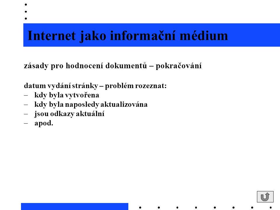 Internet jako informační médium zásady pro hodnocení dokumentů – pokračování datum vydání stránky – problém rozeznat: –kdy byla vytvořena –kdy byla na