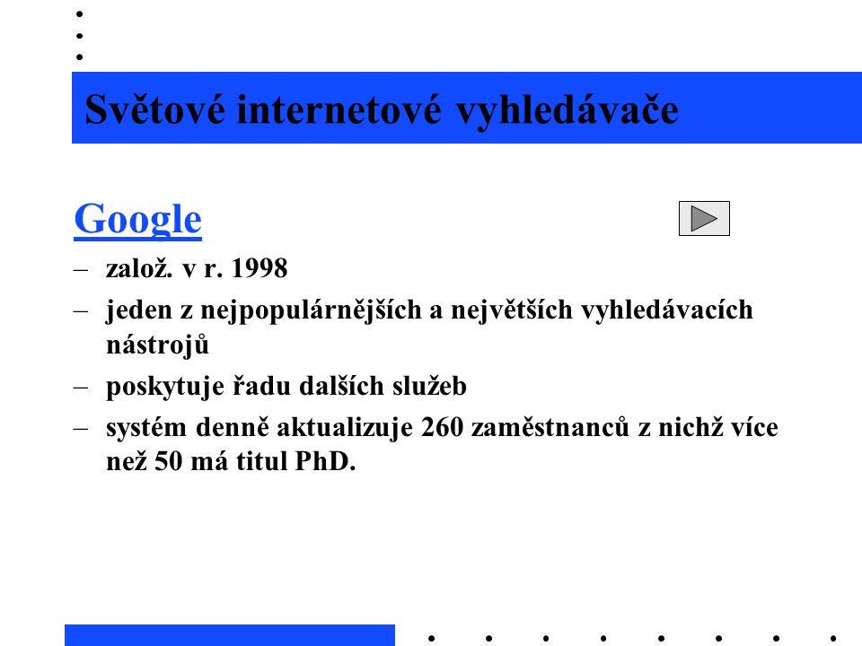 Světové internetové vyhledávače Google –založ. v r. 1998 –jeden z nejpopulárnějších a největších vyhledávacích nástrojů –poskytuje řadu dalších služeb