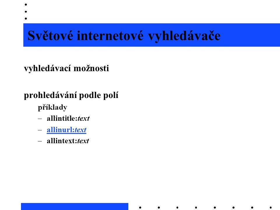 Světové internetové vyhledávače vyhledávací možnosti prohledávání podle polí příklady –allintitle:text –allinurl:textallinurl:text –allintext:text