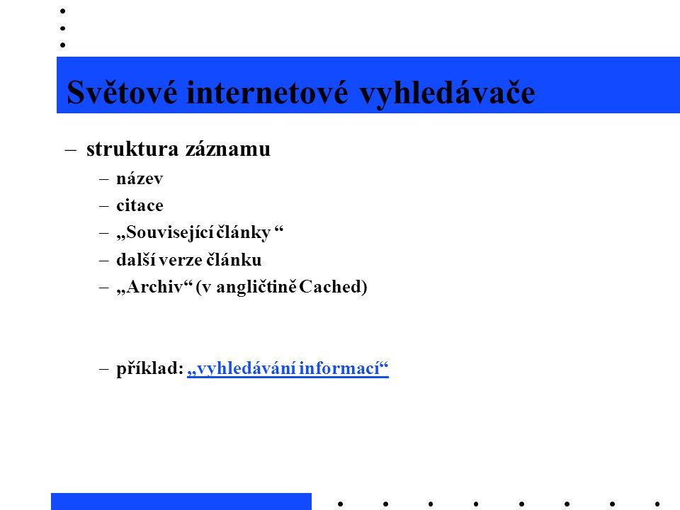 """Světové internetové vyhledávače –struktura záznamu –název –citace –""""Související články """" –další verze článku –""""Archiv"""" (v angličtině Cached) –příklad:"""