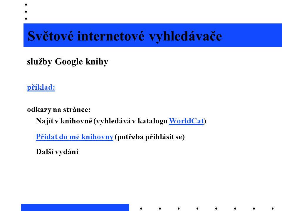 Světové internetové vyhledávače služby Google knihy příklad: odkazy na stránce: Najít v knihovně (vyhledává v katalogu WorldCat)WorldCat Přidat do mé