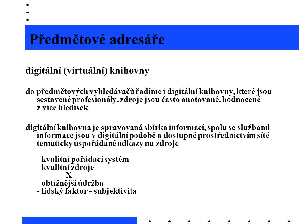 Předmětové adresáře digitální (virtuální) knihovny do předmětových vyhledávačů řadíme i digitální knihovny, které jsou sestavené profesionály, zdroje