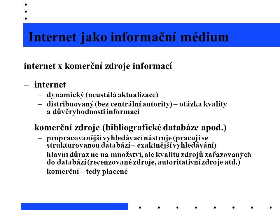 Internet jako informační médium internet x komerční zdroje informací –internet –dynamický (neustálá aktualizace) –distribuovaný (bez centrální autorit