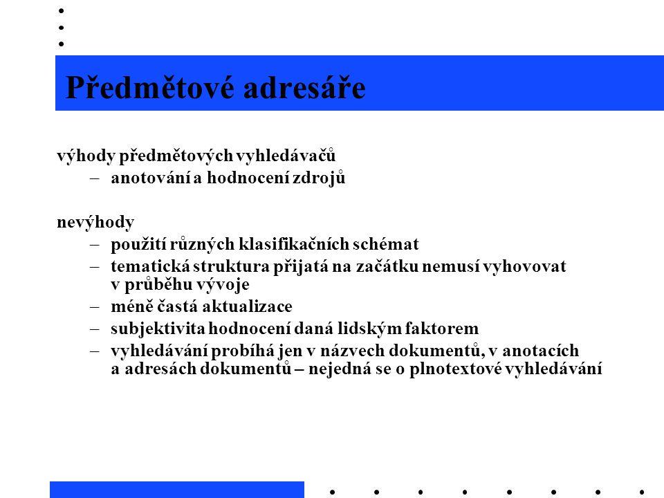 Předmětové adresáře výhody předmětových vyhledávačů –anotování a hodnocení zdrojů nevýhody –použití různých klasifikačních schémat –tematická struktur