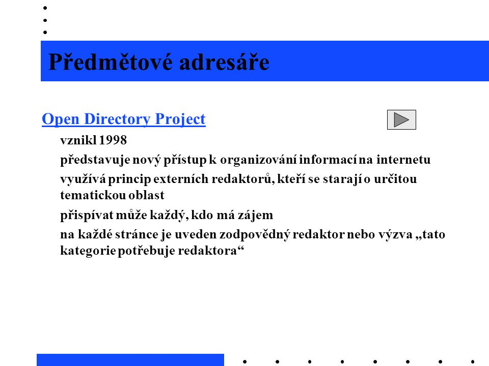 Předmětové adresáře Open Directory Project vznikl 1998 představuje nový přístup k organizování informací na internetu využívá princip externích redakt