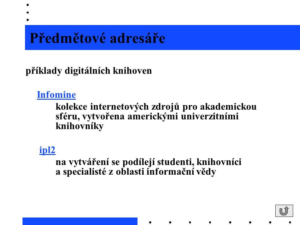 Předmětové adresáře příklady digitálních knihoven Infomine kolekce internetových zdrojů pro akademickou sféru, vytvořena americkými univerzitními knih