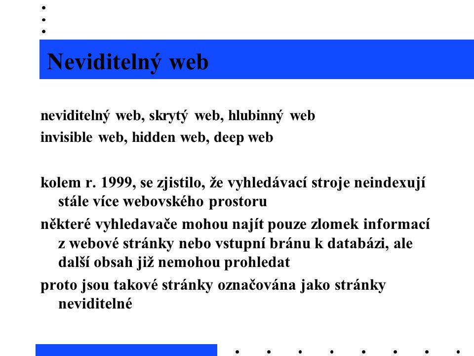 Neviditelný web neviditelný web, skrytý web, hlubinný web invisible web, hidden web, deep web kolem r. 1999, se zjistilo, že vyhledávací stroje neinde