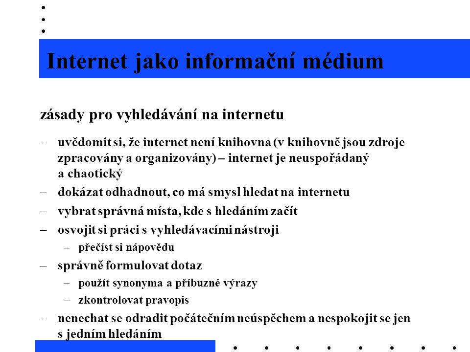 Internet jako informační médium zásady pro vyhledávání na internetu –uvědomit si, že internet není knihovna (v knihovně jsou zdroje zpracovány a organ
