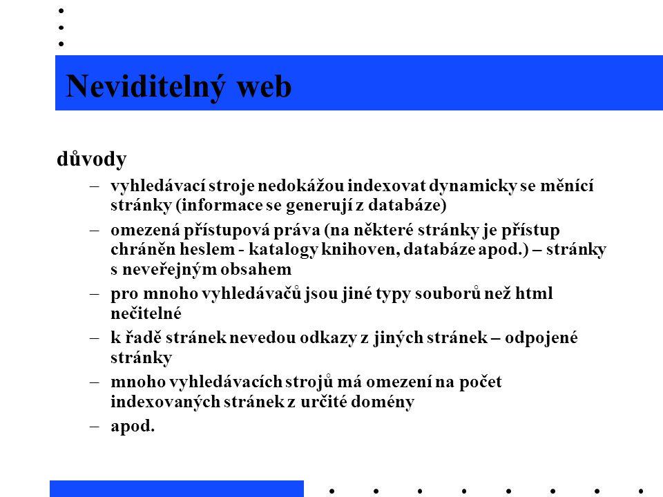Neviditelný web důvody –vyhledávací stroje nedokážou indexovat dynamicky se měnící stránky (informace se generují z databáze) –omezená přístupová práv