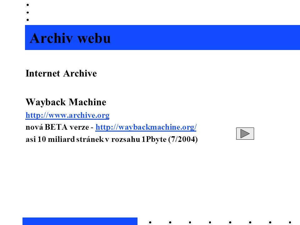 Archiv webu Internet Archive Wayback Machine http://www.archive.org nová BETA verze - http://waybackmachine.org/http://waybackmachine.org/ asi 10 mili