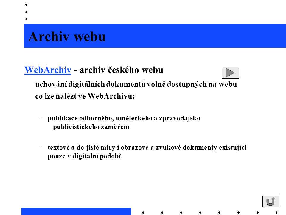 Archiv webu WebArchivWebArchiv - archiv českého webu uchování digitálních dokumentů volně dostupných na webu co lze nalézt ve WebArchivu: –publikace o