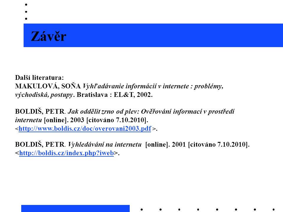 Další literatura: MAKULOVÁ, SOŇA Vyhľadávanie informácií v internete : problémy, východiská, postupy. Bratislava : EL&T, 2002. BOLDIŠ, PETR. Jak odděl