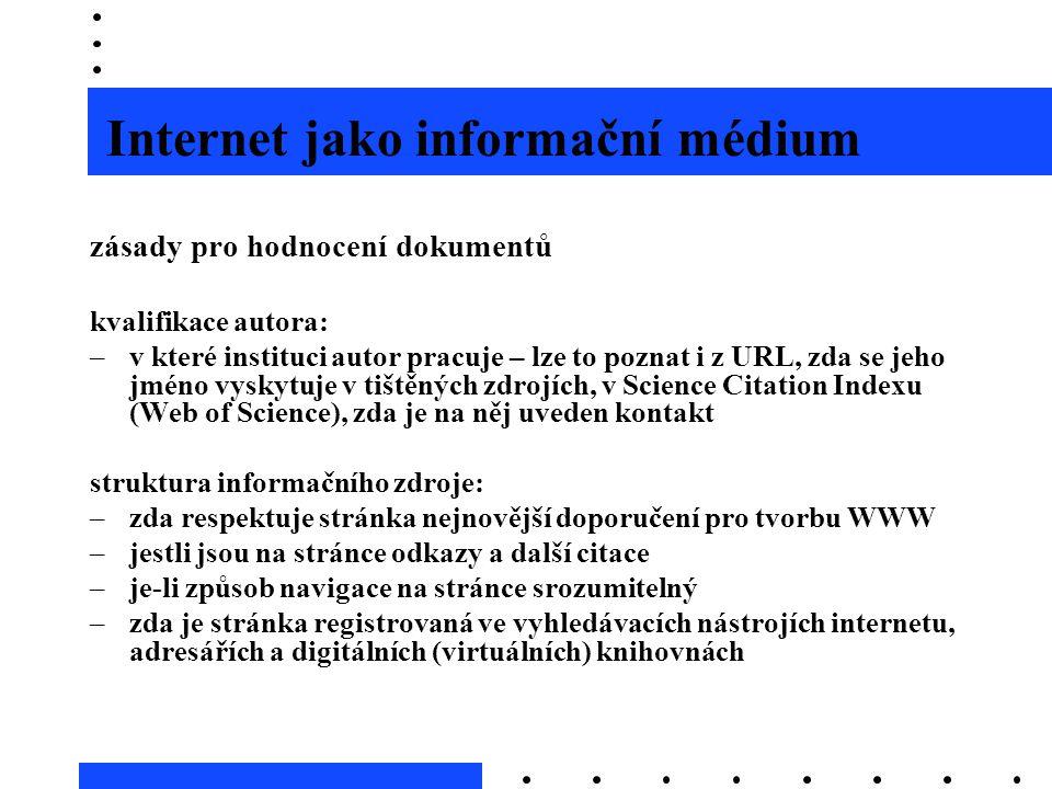 Internet jako informační médium zásady pro hodnocení dokumentů kvalifikace autora: –v které instituci autor pracuje – lze to poznat i z URL, zda se je
