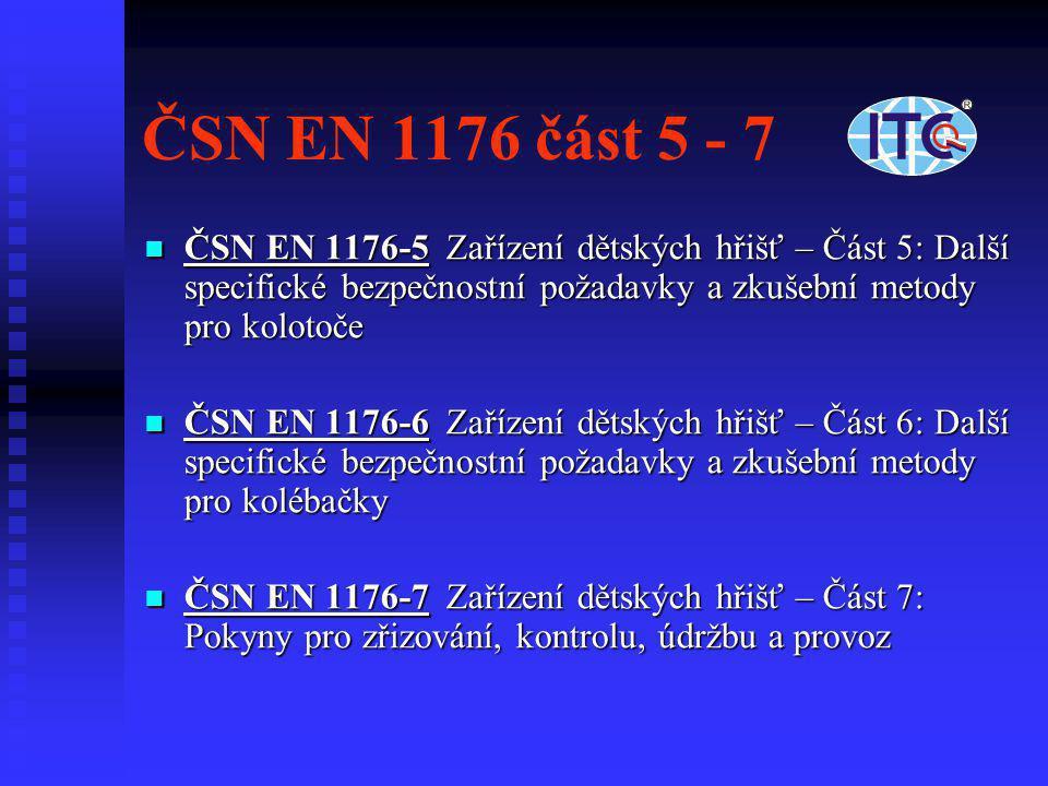 ČSN EN 1176 část 5 - 7  ČSN EN 1176-5 Zařízení dětských hřišť – Část 5: Další specifické bezpečnostní požadavky a zkušební metody pro kolotoče  ČSN