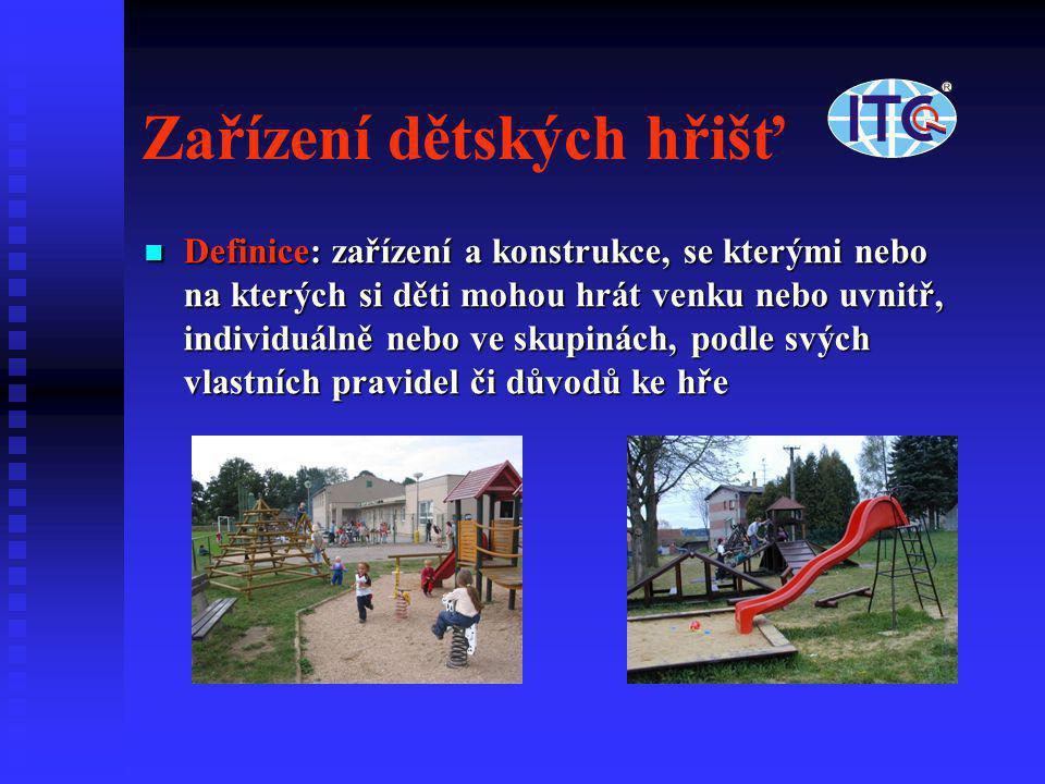 Zařízení dětských hřišť  Definice: zařízení a konstrukce, se kterými nebo na kterých si děti mohou hrát venku nebo uvnitř, individuálně nebo ve skupi