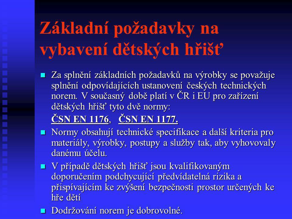 Základní požadavky na vybavení dětských hřišť  Za splnění základních požadavků na výrobky se považuje splnění odpovídajících ustanovení českých techn
