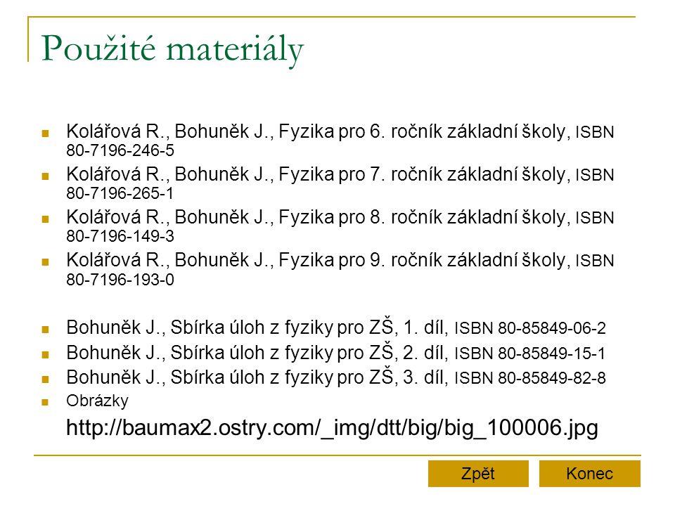 Použité materiály  Kolářová R., Bohuněk J., Fyzika pro 6. ročník základní školy, ISBN 80-7196-246-5  Kolářová R., Bohuněk J., Fyzika pro 7. ročník z