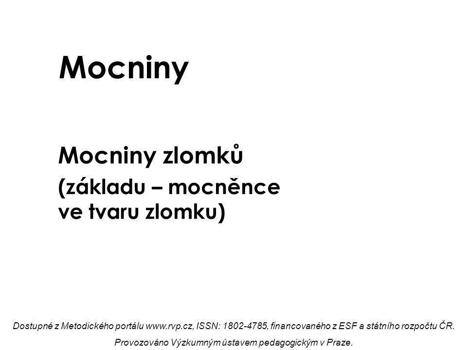 Mocniny Mocniny zlomků (základu – mocněnce ve tvaru zlomku) Dostupné z Metodického portálu www.rvp.cz, ISSN: 1802-4785, financovaného z ESF a státního rozpočtu ČR.