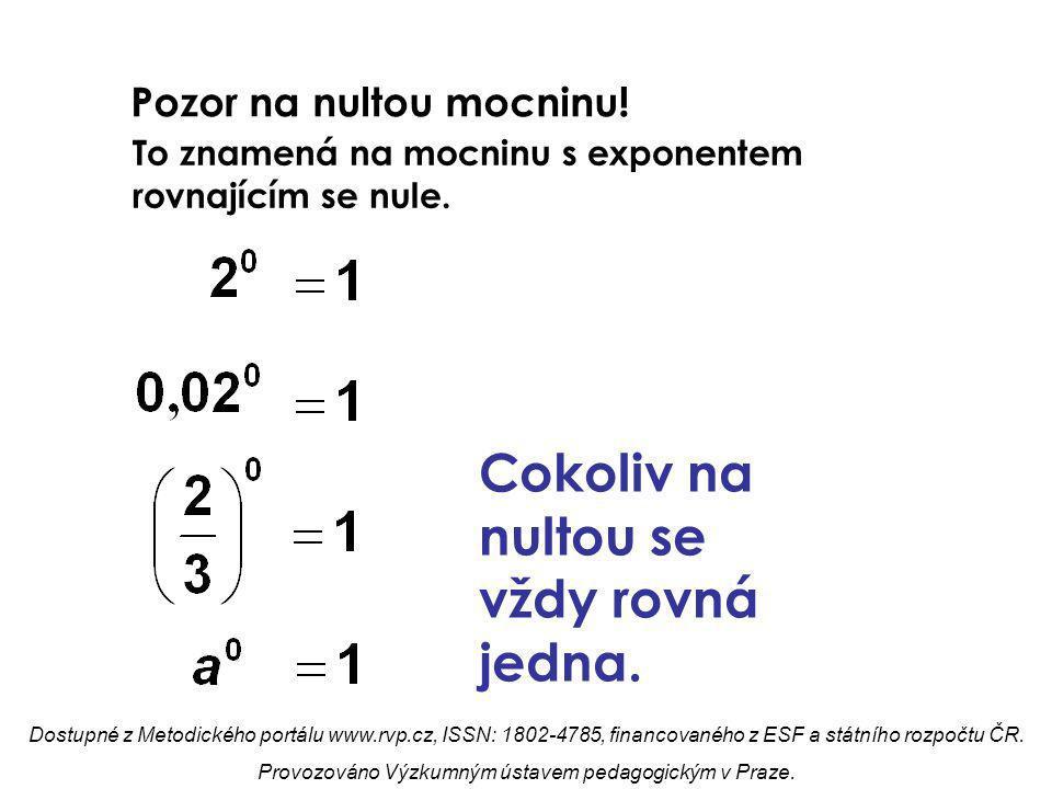 Pozor na nultou mocninu.To znamená na mocninu s exponentem rovnajícím se nule.