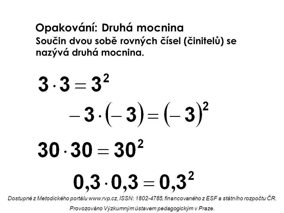 Opakování: Třetí mocnina Součin tří sobě rovných čísel (činitelů) se nazývá třetí mocnina.
