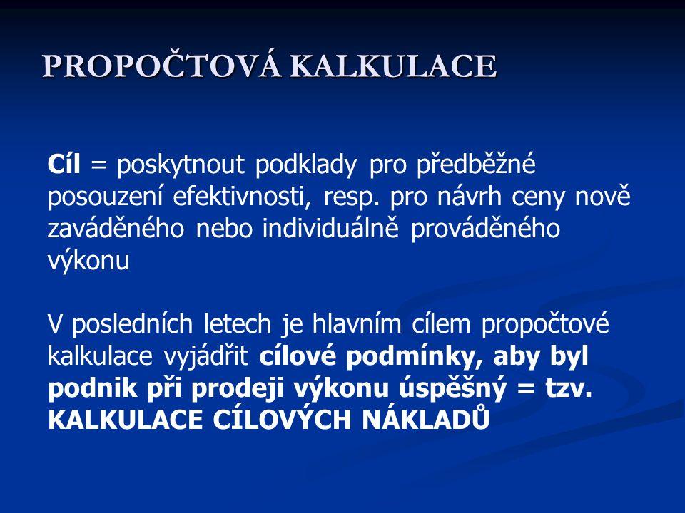 PROPOČTOVÁ KALKULACE Cíl = poskytnout podklady pro předběžné posouzení efektivnosti, resp. pro návrh ceny nově zaváděného nebo individuálně prováděnéh