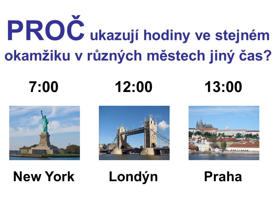 PROČ ukazují hodiny ve stejném okamžiku v různých městech jiný čas? 7:0013:0012:00 New YorkLondýnPraha
