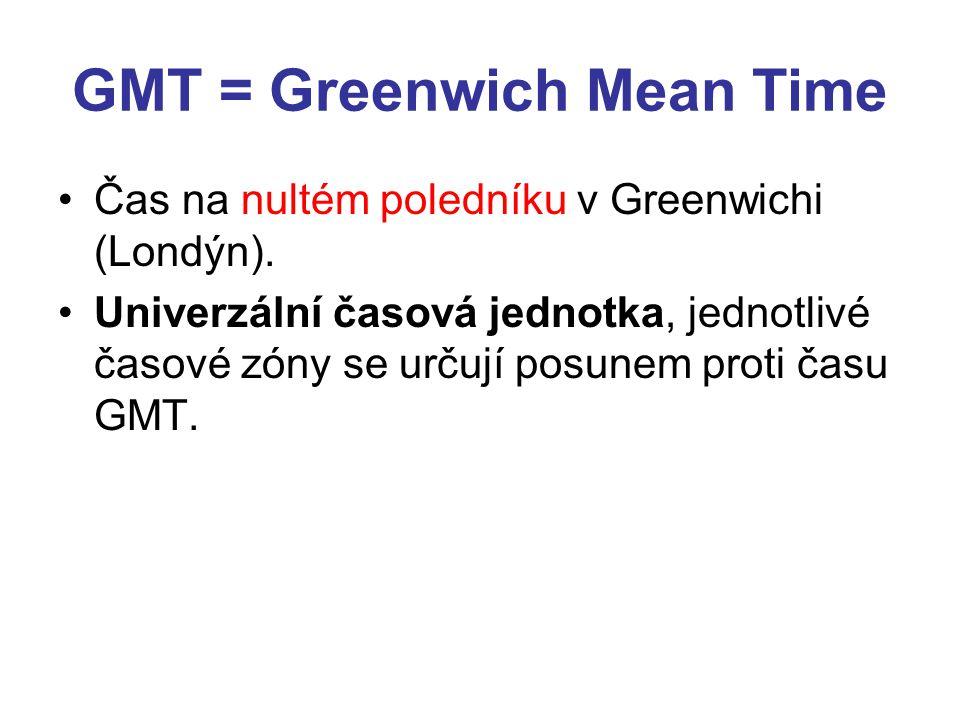 GMT = Greenwich Mean Time •Čas na nultém poledníku v Greenwichi (Londýn). •Univerzální časová jednotka, jednotlivé časové zóny se určují posunem proti
