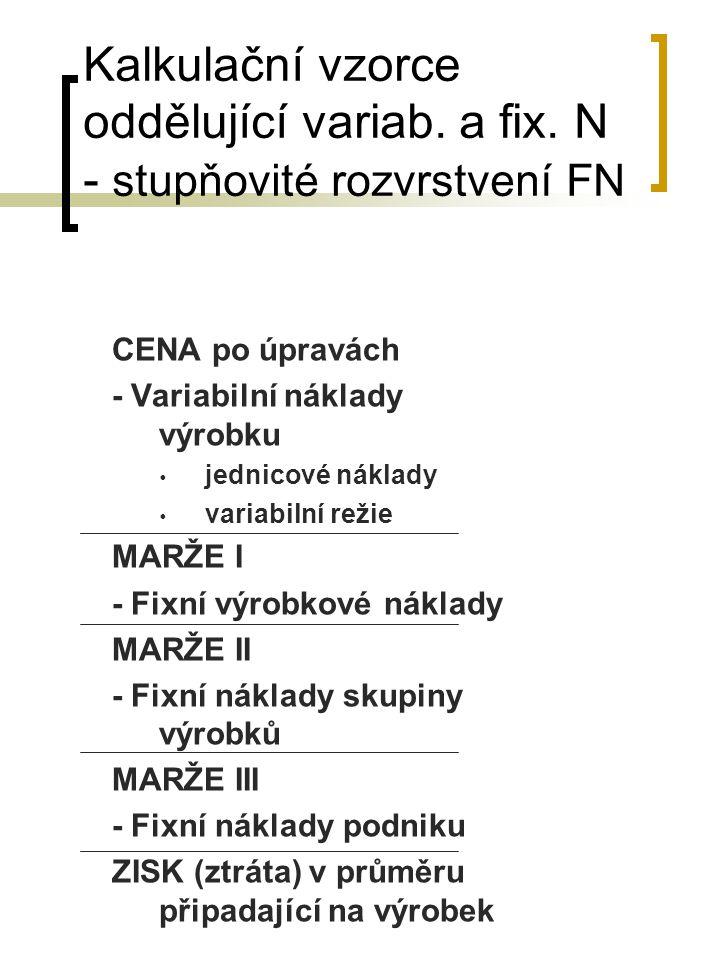 Kalkulační vzorce oddělující variab. a fix. N - stupňovité rozvrstvení FN CENA po úpravách - Variabilní náklady výrobku  jednicové náklady  variabil
