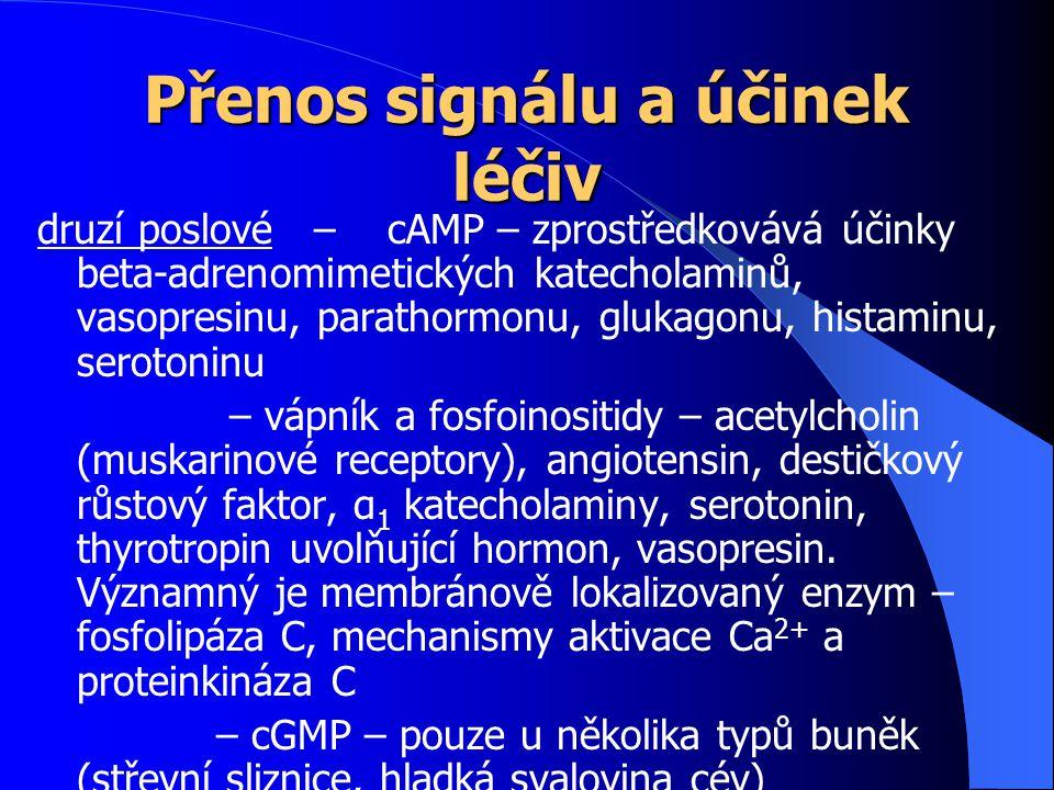 Přenos signálu a účinek léčiv druzí poslové – cAMP – zprostředkovává účinky beta-adrenomimetických katecholaminů, vasopresinu, parathormonu, glukagonu