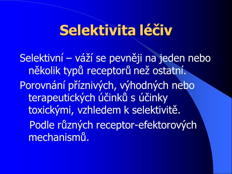 Selektivita léčiv Selektivní – váží se pevněji na jeden nebo několik typů receptorů než ostatní. Porovnání příznivých, výhodných nebo terapeutických ú
