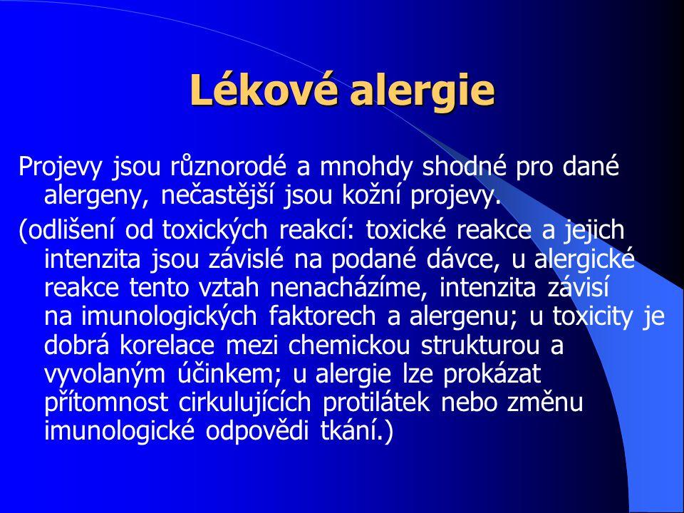 Lékové alergie Projevy jsou různorodé a mnohdy shodné pro dané alergeny, nečastější jsou kožní projevy. (odlišení od toxických reakcí: toxické reakce