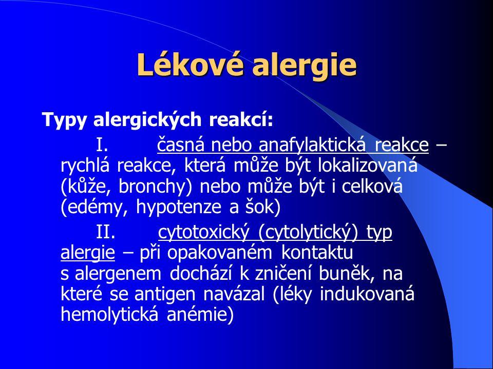 Lékové alergie Typy alergických reakcí: I. časná nebo anafylaktická reakce – rychlá reakce, která může být lokalizovaná (kůže, bronchy) nebo může být