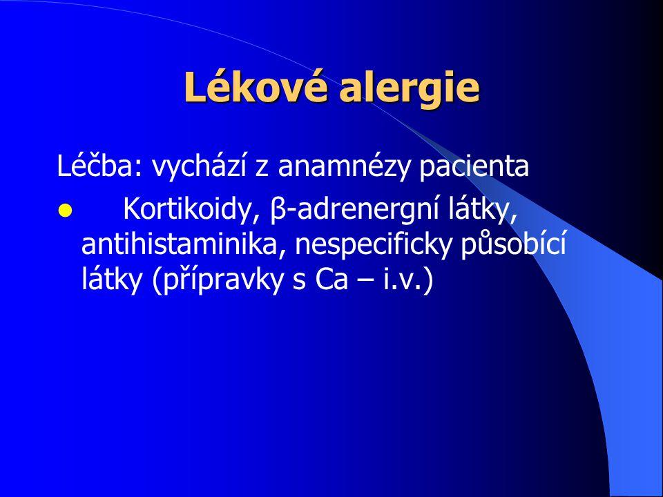 Lékové alergie Léčba: vychází z anamnézy pacienta  Kortikoidy, β-adrenergní látky, antihistaminika, nespecificky působící látky (přípravky s Ca – i.v