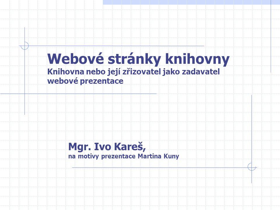 Webové stránky knihovny Knihovna nebo její zřizovatel jako zadavatel webové prezentace Mgr. Ivo Kareš, na motivy prezentace Martina Kuny