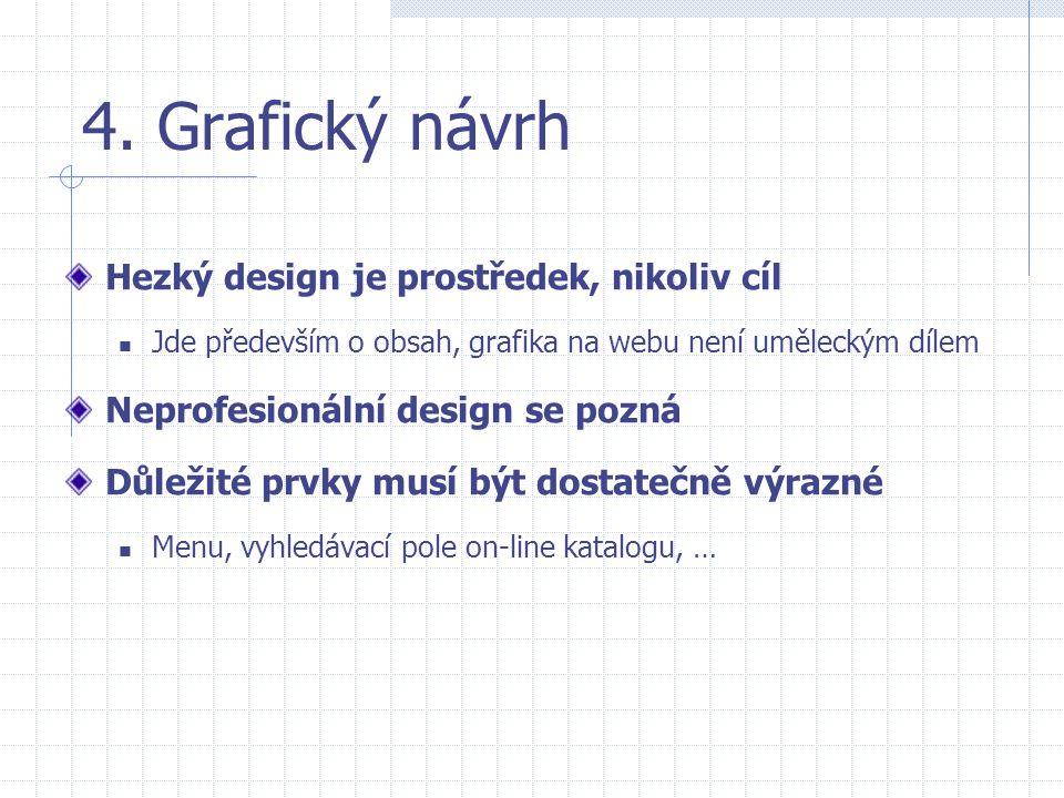4. Grafický návrh Hezký design je prostředek, nikoliv cíl  Jde především o obsah, grafika na webu není uměleckým dílem Neprofesionální design se pozn