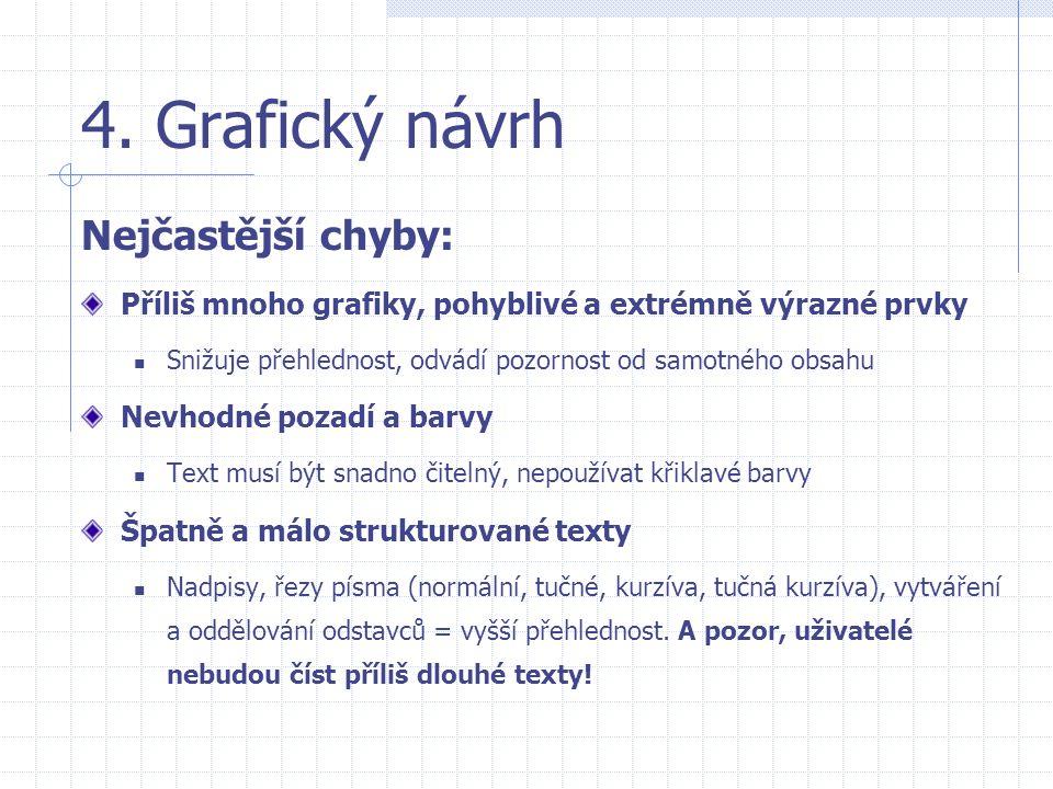 4. Grafický návrh Nejčastější chyby: Příliš mnoho grafiky, pohyblivé a extrémně výrazné prvky  Snižuje přehlednost, odvádí pozornost od samotného obs