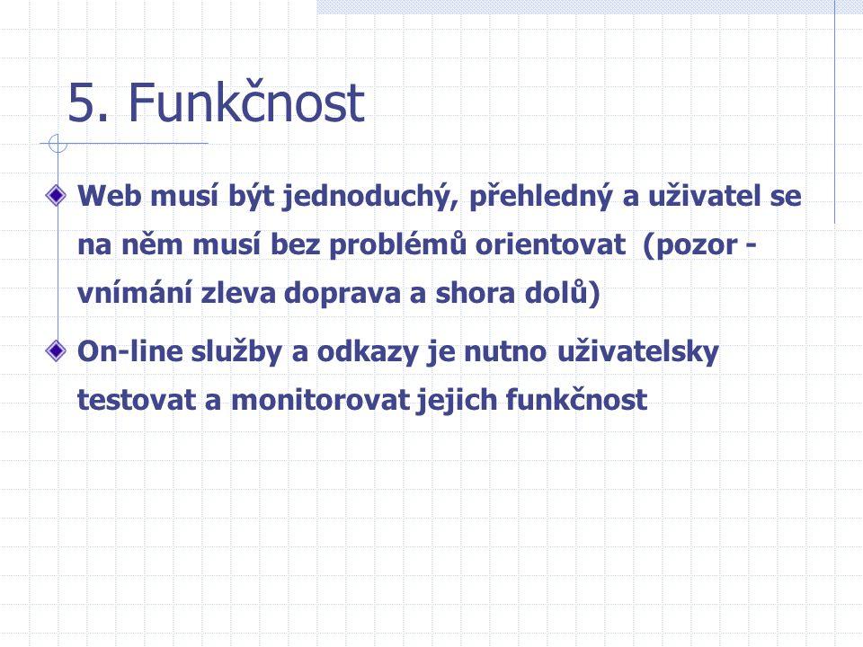 5. Funkčnost Web musí být jednoduchý, přehledný a uživatel se na něm musí bez problémů orientovat (pozor - vnímání zleva doprava a shora dolů) On-line