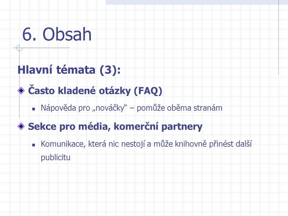 """6. Obsah Hlavní témata (3): Často kladené otázky (FAQ)  Nápověda pro """"nováčky"""" – pomůže oběma stranám Sekce pro média, komerční partnery  Komunikace"""