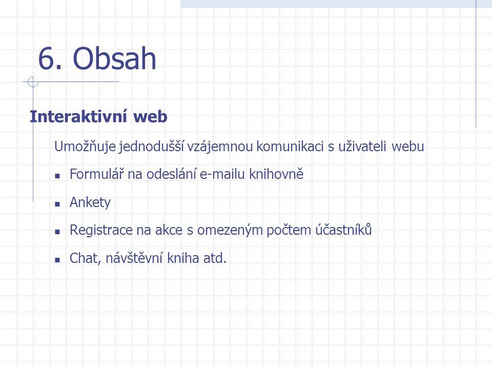 6. Obsah Interaktivní web Umožňuje jednodušší vzájemnou komunikaci s uživateli webu  Formulář na odeslání e-mailu knihovně  Ankety  Registrace na a