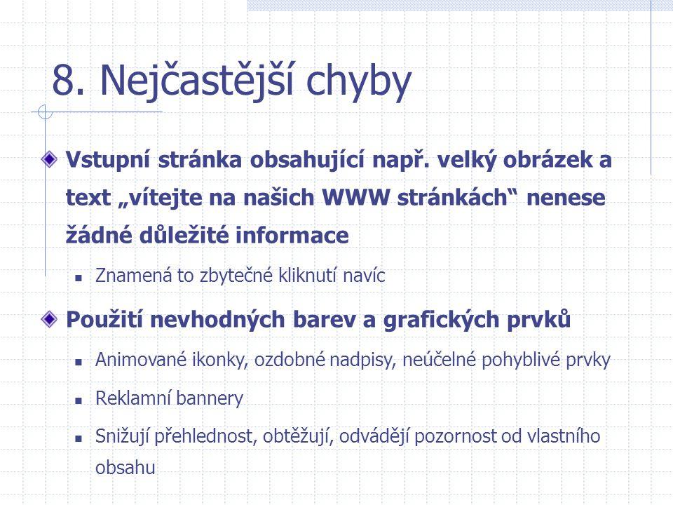 """8. Nejčastější chyby Vstupní stránka obsahující např. velký obrázek a text """"vítejte na našich WWW stránkách"""" nenese žádné důležité informace  Znamená"""