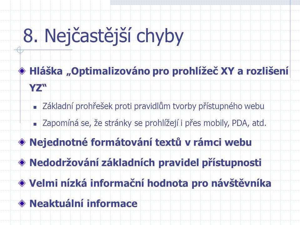 """8. Nejčastější chyby Hláška """"Optimalizováno pro prohlížeč XY a rozlišení YZ""""  Základní prohřešek proti pravidlům tvorby přístupného webu  Zapomíná s"""