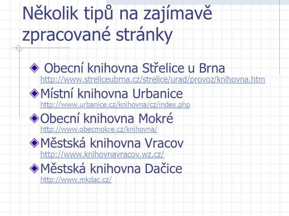Několik tipů na zajímavě zpracované stránky Obecní knihovna Střelice u Brna http://www.streliceubrna.cz/strelice/urad/provoz/knihovna.htm http://www.s