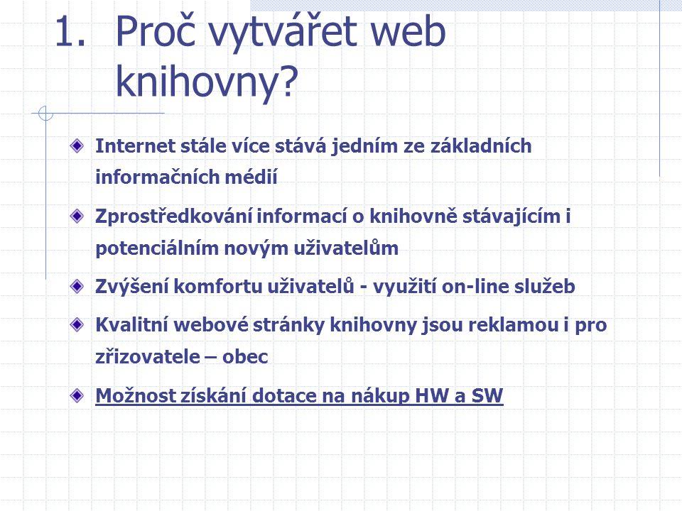 1.Proč vytvářet web knihovny? Internet stále více stává jedním ze základních informačních médií Zprostředkování informací o knihovně stávajícím i pote