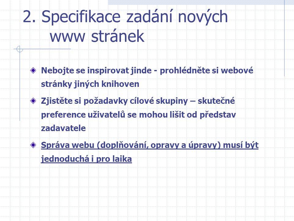 2. Specifikace zadání nových www stránek Nebojte se inspirovat jinde - prohlédněte si webové stránky jiných knihoven Zjistěte si požadavky cílové skup