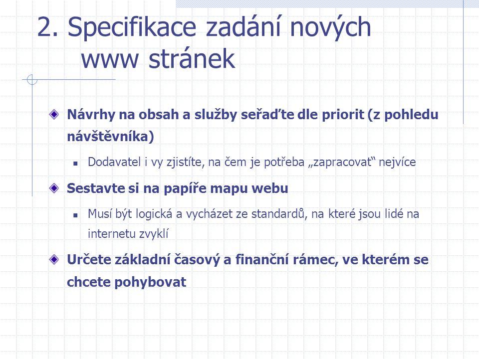 2. Specifikace zadání nových www stránek Návrhy na obsah a služby seřaďte dle priorit (z pohledu návštěvníka)  Dodavatel i vy zjistíte, na čem je pot